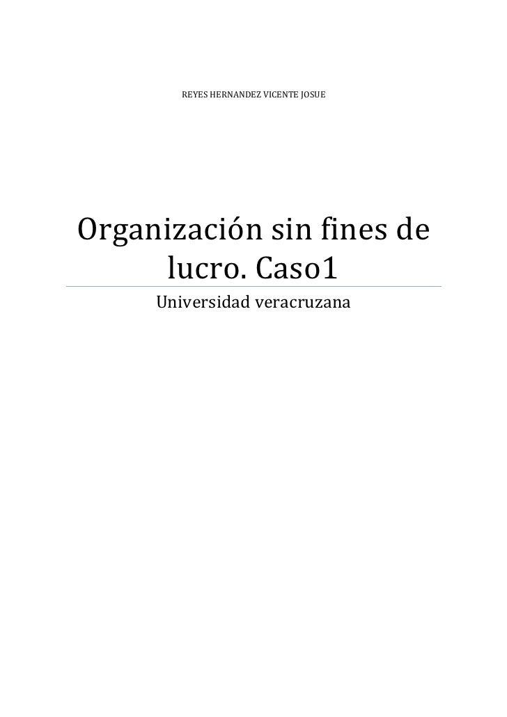 REYES HERNANDEZ VICENTE JOSUEOrganización sin fines de     lucro. Caso1     Universidad veracruzana