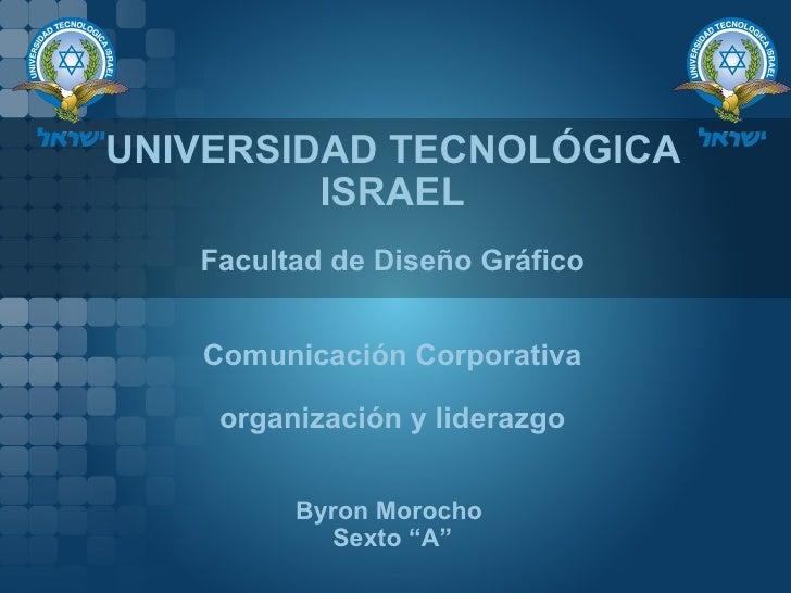 UNIVERSIDAD TECNOLÓGICA          ISRAEL    Facultad de Diseño Gráfico      Comunicación Corporativa      organización y li...