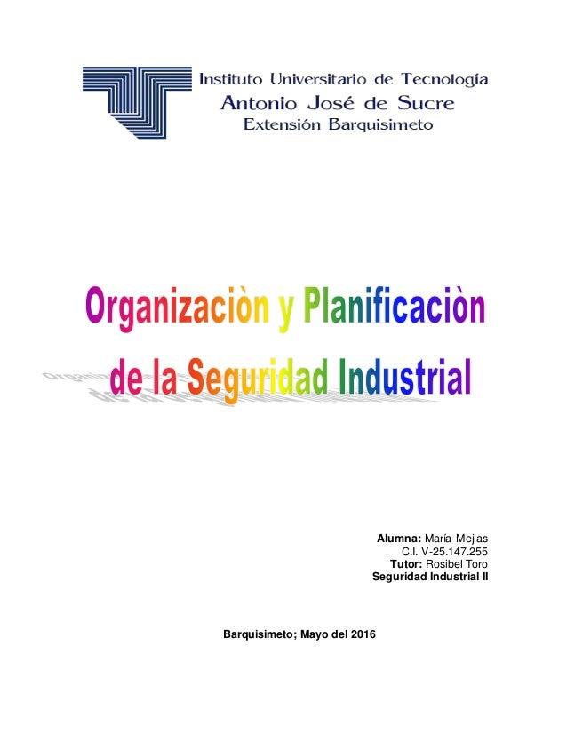 Alumna: María Mejias C.I. V-25.147.255 Tutor: Rosibel Toro Seguridad Industrial II Barquisimeto; Mayo del 2016