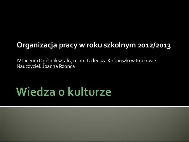Organizacja pracy w roku szkolnym 2012/2013IV Liceum Ogólnokształcące im. Tadeusza Kościuszki w KrakowieNauczyciel: Joanna...