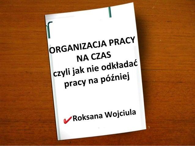 NAZYWAM SIĘ ROKSANA I jestem prokrastynatorką.