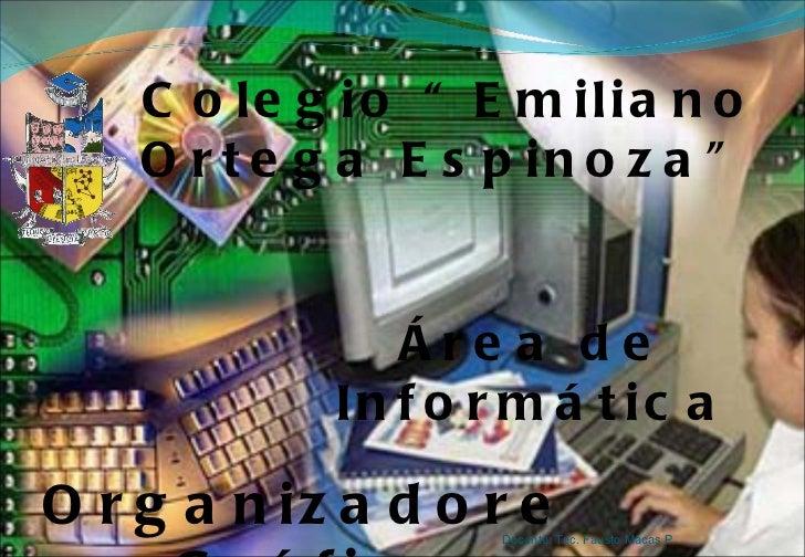 """Colegio """"Emiliano Ortega Espinoza"""" Área de Informática Organizadores Gráficos Docente: Tec. Fausto Macas P."""