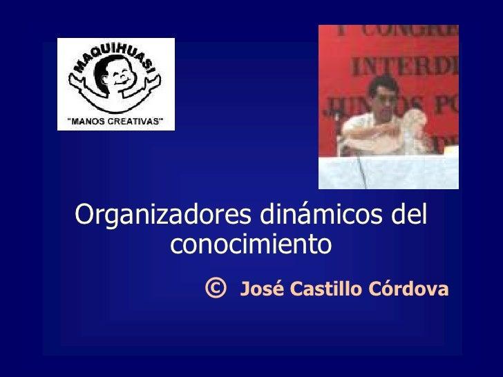 Organizadores dinámicos del conocimiento<br />©  José Castillo Córdova<br />
