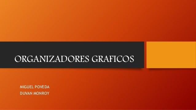 ORGANIZADORES GRAFICOS MIGUEL POVEDA DUVAN MONROY