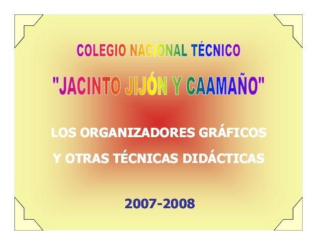 LOS ORGANIZADORES GRÁFICOSY OTRAS TÉCNICAS DIDÁCTICAS         2007-         2007-2008