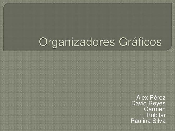 Organizadores Gráficos<br />Alex Pérez<br />                                       David Reyes<br />                      ...