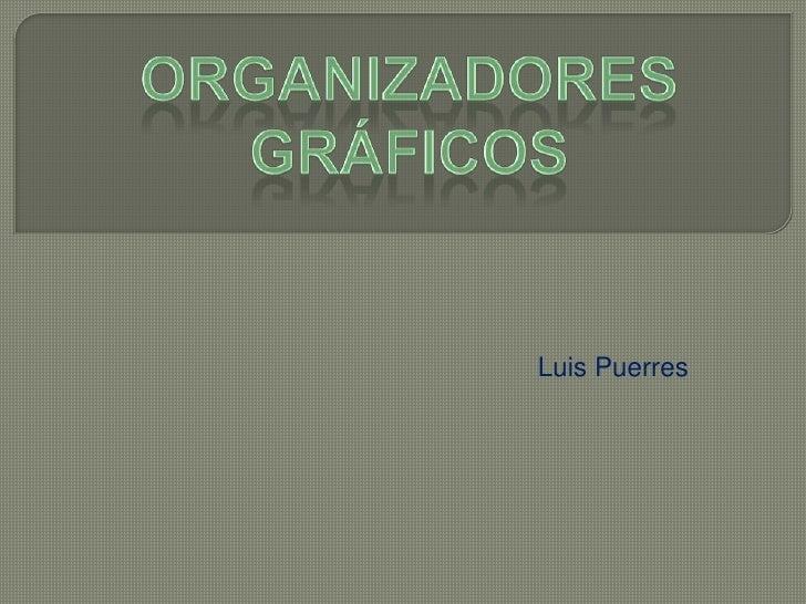 ORGANIZADORES GRÁFICOS<br />Luis Puerres<br />