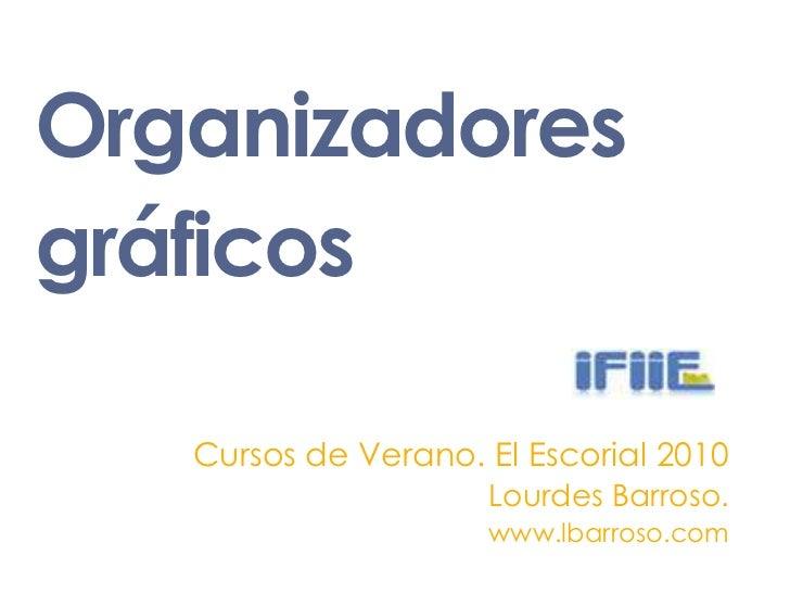 Organizadoresgráficos<br />Cursos de Verano. El Escorial 2010<br />Lourdes Barroso. <br />www.lbarroso.com<br />