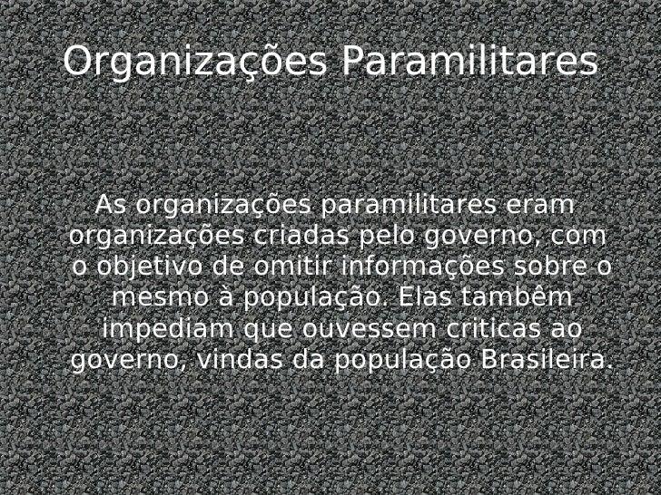 Organizações Paramilitares <ul><ul><li>As organizações paramilitares eram organizações criadas pelo governo, com  o objeti...