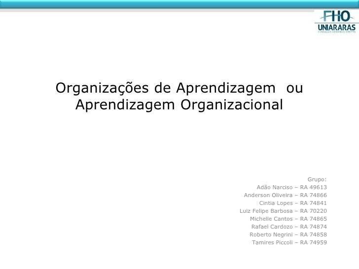 Organizações de Aprendizagem ou  Aprendizagem Organizacional                                                    Grupo:    ...