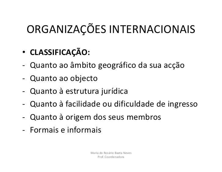 ORGANIZAÇÕES INTERNACIONAIS•   CLASSIFICAÇÃO:-   Quanto ao âmbito geográfico da sua acção-   Quanto ao objecto-   Quanto à...