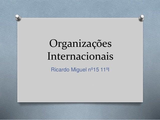 Organizações Internacionais Ricardo Miguel nº15 11ºI