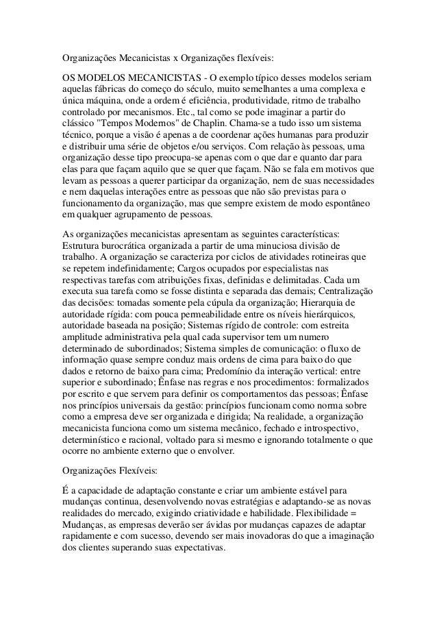 Organizações Mecanicistas x Organizações flexíveis: OS MODELOS MECANICISTAS - O exemplo típico desses modelos seriam aquel...