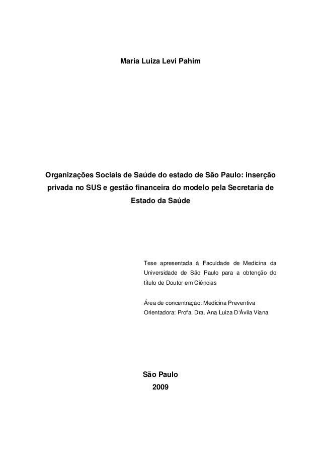 Maria Luiza Levi PahimOrganizações Sociais de Saúde do estado de São Paulo: inserçãoprivada no SUS e gestão financeira do ...