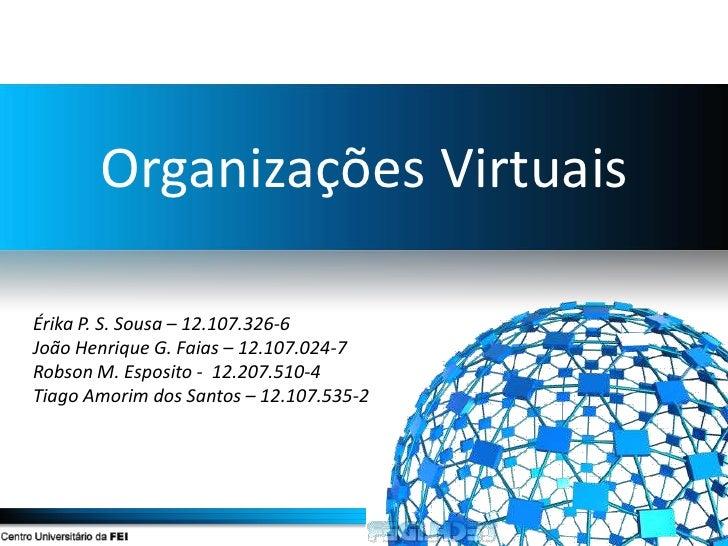 Organizações VirtuaisÉrika P. S. Sousa – 12.107.326-6João Henrique G. Faias – 12.107.024-7Robson M. Esposito - 12.207.510-...