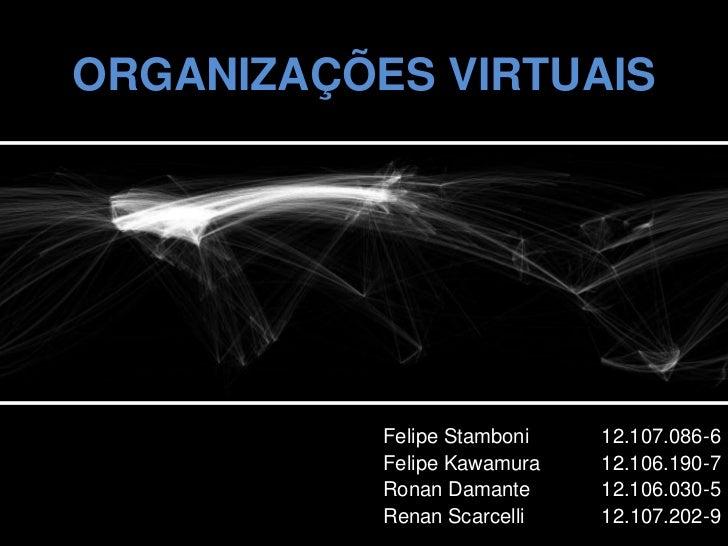 ORGANIZAÇÕES VIRTUAIS           Felipe Stamboni   12.107.086-6           Felipe Kawamura   12.106.190-7           Ronan Da...