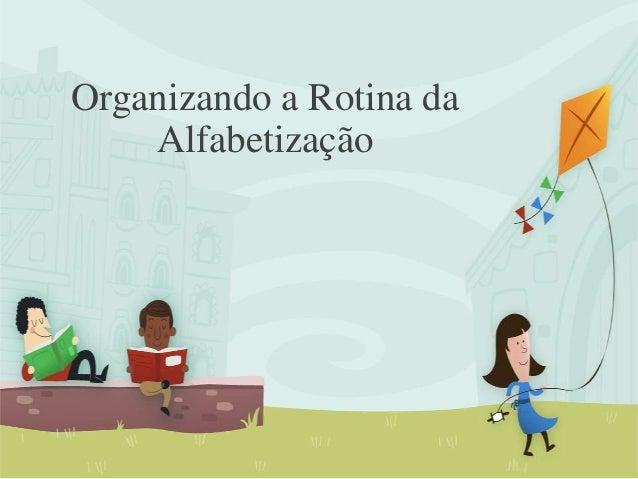 Organizando a Rotina da Alfabetização