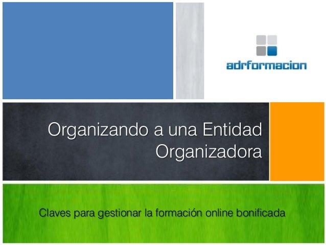 Organizando a una Entidad Organizadora Claves para gestionar la formación online bonificada