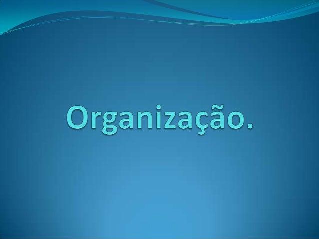  Organização é uma da mais complexas funçõesadministrativas. Já que diz respeito as decisões cujasalcance e consequências...