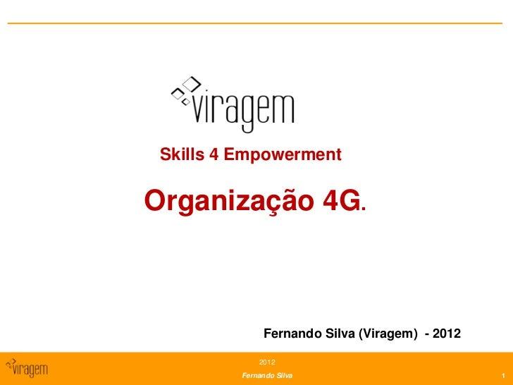 Skills 4 EmpowermentOrganização 4G.               Fernando Silva (Viragem) - 2012              2012          Fernando Silv...