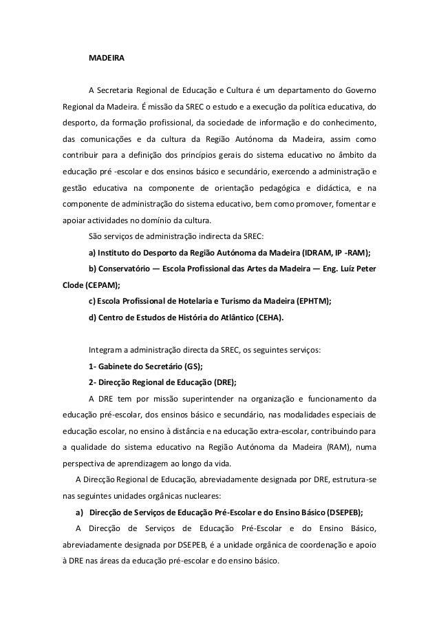 MADEIRA A Secretaria Regional de Educação e Cultura é um departamento do Governo Regional da Madeira. É missão da SREC o e...