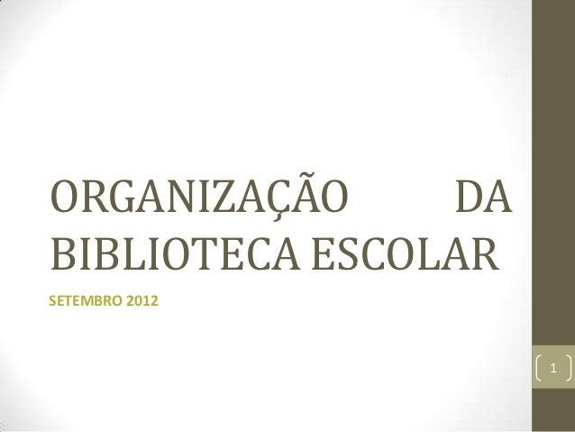 ORGANIZAÇÃO     DABIBLIOTECA ESCOLARSETEMBRO 2012                     1