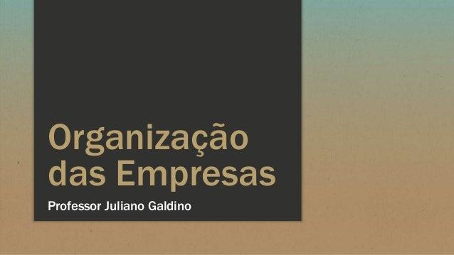 Organização das Empresas Professor Juliano Galdino