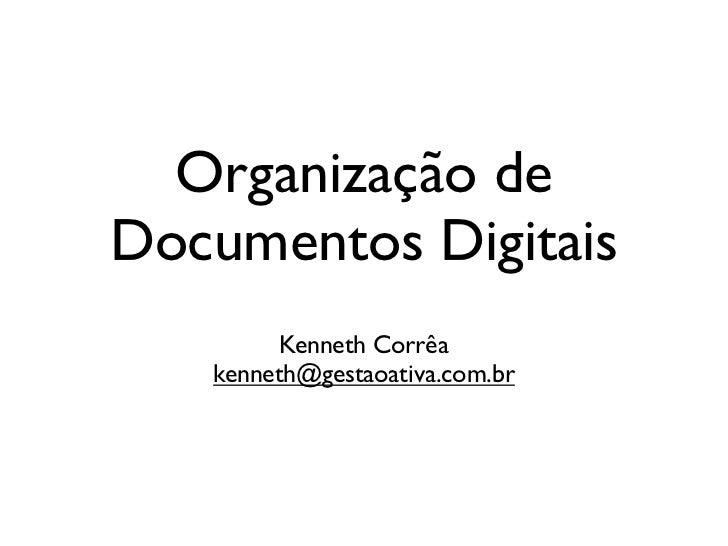 Organização deDocumentos Digitais         Kenneth Corrêa   kenneth@gestaoativa.com.br