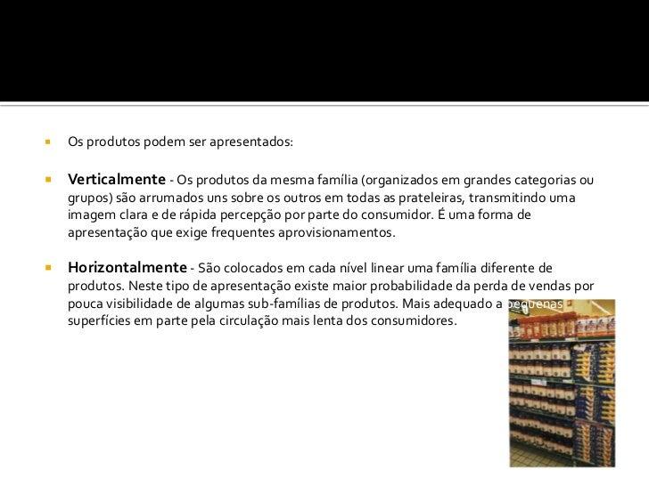    Os produtos podem ser apresentados:   Verticalmente - Os produtos da mesma família (organizados em grandes categorias...
