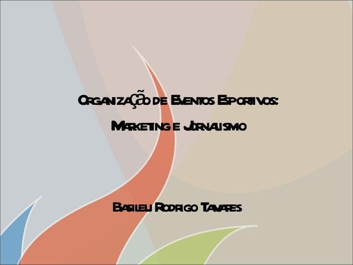 Organização de Eventos Esportivos: Marketing e Jornalismo Basileu Rodrigo Tavares