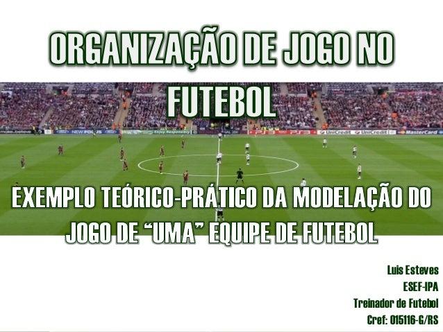 Luis Esteves ESEF-IPA Treinador de Futebol Cref: 015116-G/RS