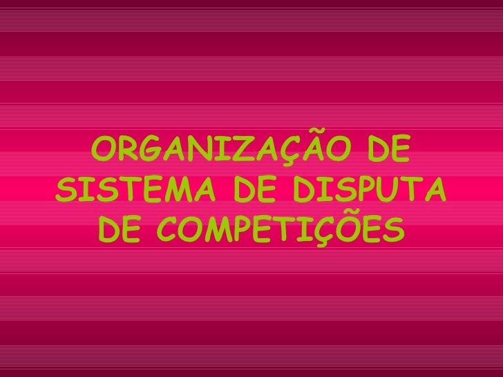 ORGANIZAÇÃO DE SISTEMA DE DISPUTA DE COMPETIÇÕES