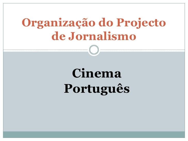 Organização do Projecto de Jornalismo <br />Cinema Português<br />