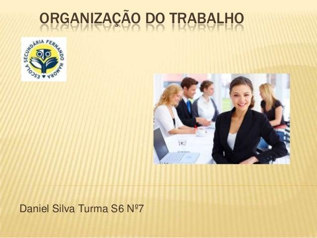 ORGANIZAÇÃO DO TRABALHODaniel Silva Turma S6 Nº7