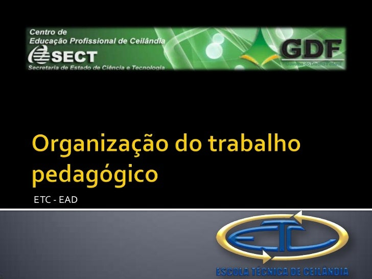 Organização do trabalho pedagógico<br />ETC - EAD<br />