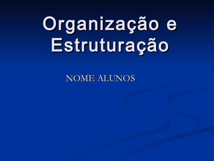 Organização e Estruturação NOME ALUNOS