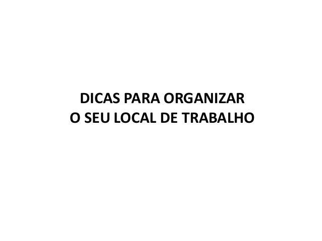 DICAS PARA ORGANIZAR O SEU LOCAL DE TRABALHO