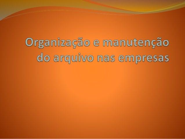 O que é o arquivo?  O Arquivo é um conjunto orgânico de documentos , independentemente da sua data, forma e suporte mater...