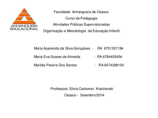 Faculdade Anhanguera de Osasco  Curso de Pedagogia  Atividades Práticas Supervisionadas  Organização e Metodologia da Educ...