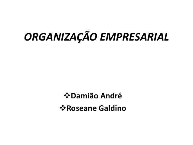 ORGANIZAÇÃO EMPRESARIAL Damião André Roseane Galdino