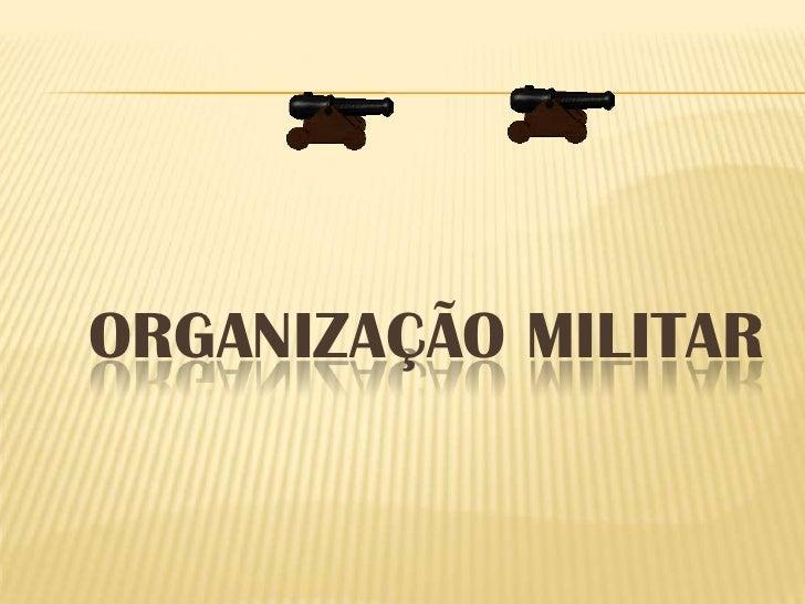ORGANIZAÇÃO MILITAR<br />