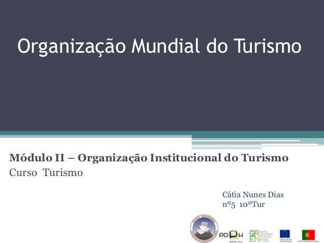 Organização Mundial do TurismoMódulo II – Organização Institucional do TurismoCurso Turismo                               ...