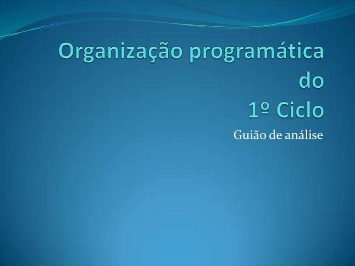 Organização programática do 1º Ciclo<br />Guião de análise<br />