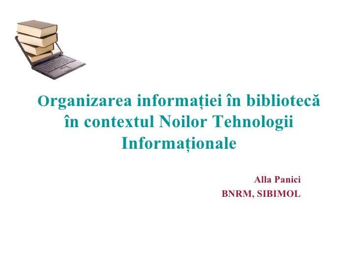 Organizarea informaţiei în bibliotecă   în contextul Noilor Tehnologii           Informaţionale                           ...