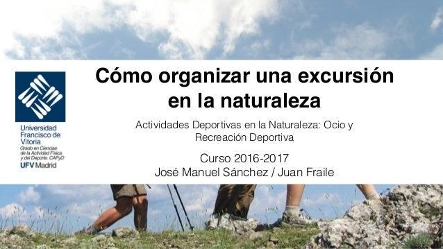 Cómo organizar una excursión en la naturaleza Actividades Deportivas en la Naturaleza: Ocio y Recreación Deportiva Curso 2...