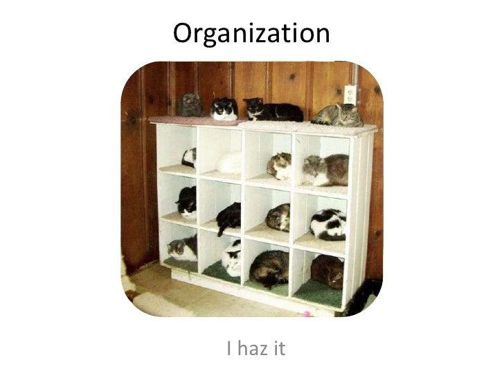 Organization<br />I haz it<br />