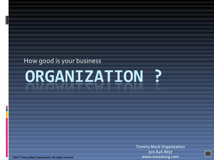 How good is your business ©2009 Tommy Mack Organization.LLC All rights reserved