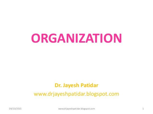 ORGANIZATION Dr. Jayesh Patidar www.drjayeshpatidar.blogspot.com 04/10/2015 www.drjayeshpatidar.blogspot.com 1