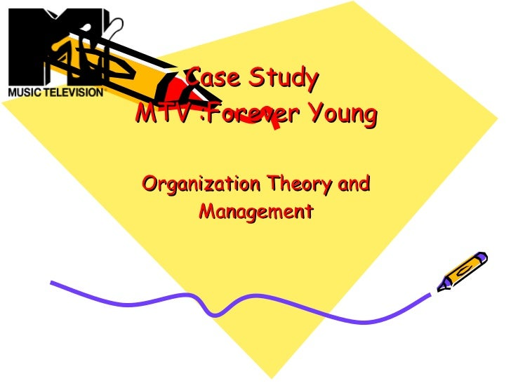 Case Study  MTV :Forever Young Organization Theory and Management