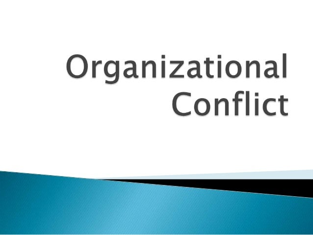   Organizational conflict is a state of discord caused by the actual or perceived opposition of needs, values and interes...